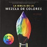 BIBLIA DE LA MEZCLA DE COLORES: Todo sobre la mezcla de...