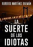 LA SUERTE DE LOS IDIOTAS (Thriller gallego): Novela...
