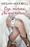 Oye, morena, t qu miras? (Bestseller)