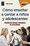 Cómo enseñar A Cantar A Niños y Adolescentes:...