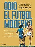 Odio el fútbol moderno: Un homenaje al fútbol de...