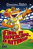 ¡Final de Supercopa... en Ratonia!: Geronimo Stilton...
