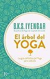 El árbol del yoga: La guía definitiva del Yoga para...
