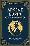 Arsène Lupin y la aguja hueca: Nueva edición con...