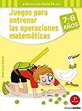 Juegos para entrenar las operaciones matemticas 7-8 (Terapias Juegos Didcticos)