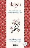 Ikigai: Los secretos de Japón para una vida larga y...