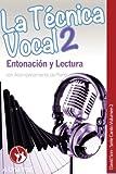 La Técnica Vocal 2: Entonación y Lectura: Volume 2...