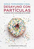 Desayuno con partículas: La ciencia como nunca antes...