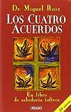 Los cuatro acuerdos: Un libro de sabiduría tolteca...