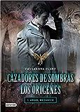 Cazadores de sombras. Los orígenes: ángel mecánico:...