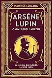 Arsène Lupin, caballero ladrón: Nueva edición con...