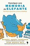 Consigue una memoria de elefante: Técnicas, ejercicios...