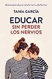 Educar sin perder los nervios: Guía emocional para...