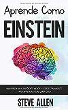 Aprende como Einstein: Memoriza más, enfócate mejor y...