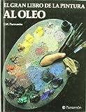 EL GRAN LIBRO DE LA PINTURA AL OLEO (Grandes libros)