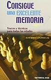 Consigue Una Excelente Memoria: Trucos y técnicas para...