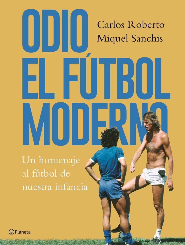 Libro escrito por Carlos Roberto y Miquel Sanchis odio el fútbol moderno