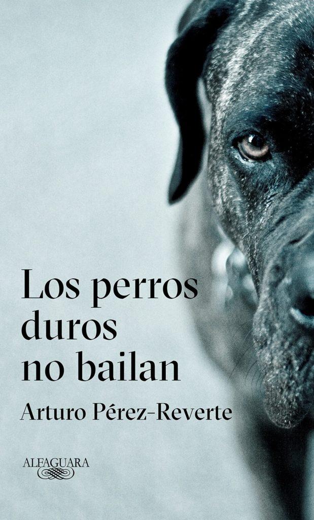 """Portada del libro """"Los perros duros no bailan"""" del autor Arturo Pérez-Reverte."""