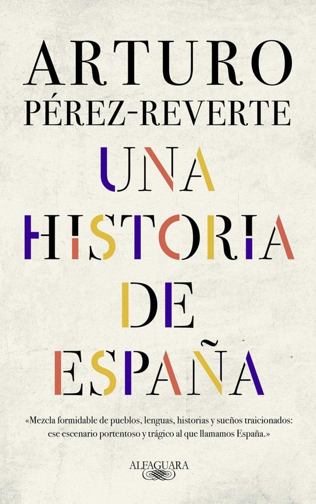 "Libro ""Una historia de España"" del autor Arturo Pérez-Reverte."