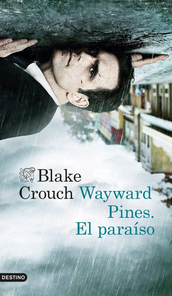 Libro del autor Blake Crouch Wayward Pines: El paraíso