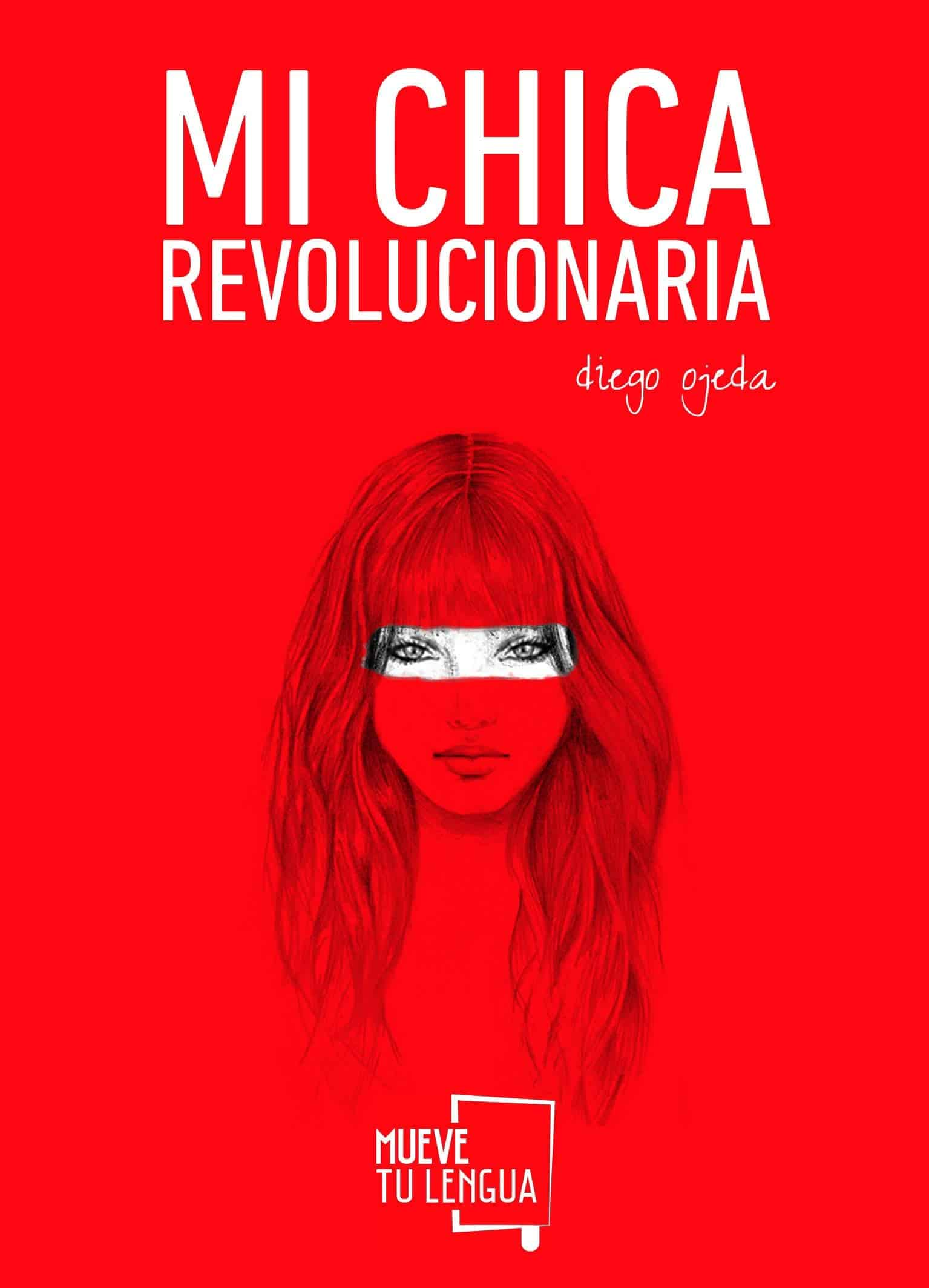 "Portada del libro ""Mi chica revolucionaria"" del autor Diego Ojeda."